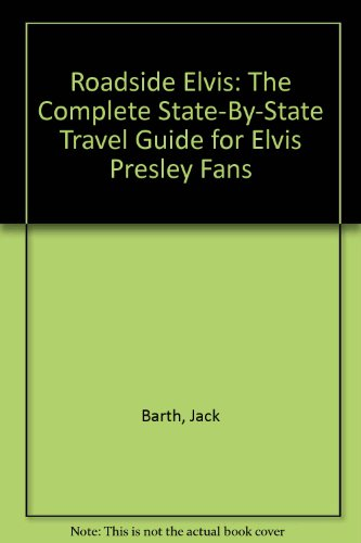 9780788150623: Roadside Elvis: The Complete State-By-State Travel Guide for Elvis Presley Fans