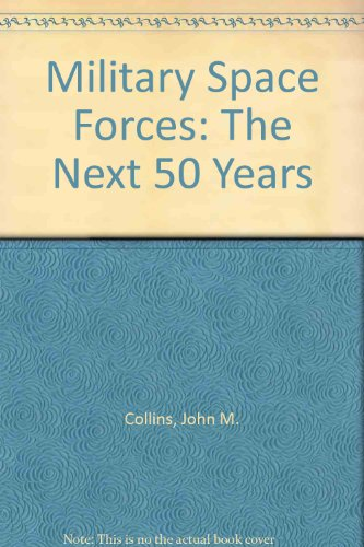 9780788150913: Military Space Forces: The Next 50 Years