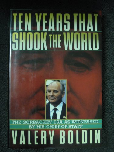 9780788151781: Ten Years That Shook the World: The Gorbachev Era As Witnessed by His Chief of Staff