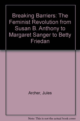 9780788151958: Breaking Barriers: The Feminist Revolution from Susan B. Anthony to Margaret Sanger to Betty Friedan