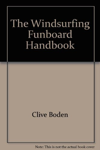 Windsurfing (The) Funboard Handbook: Boden, Clive &