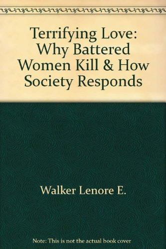 9780788152290: Terrifying Love: Why Battered Women Kill & How Society Responds