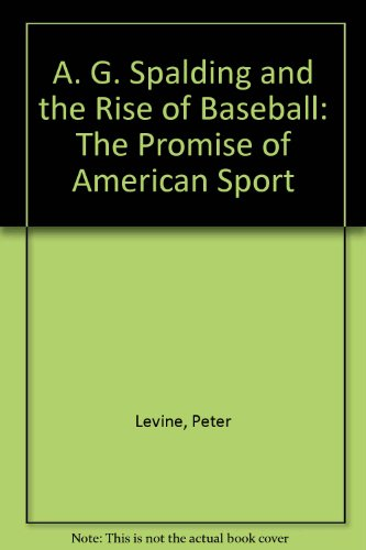 9780788152399: A. G. Spalding and the Rise of Baseball: The Promise of American Sport