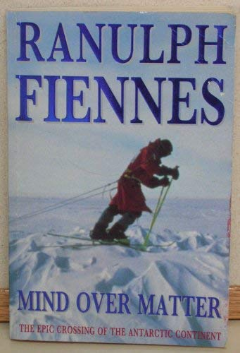 9780788152429: Mind over Matter: The Epic Crossing of the Antarctic Continent