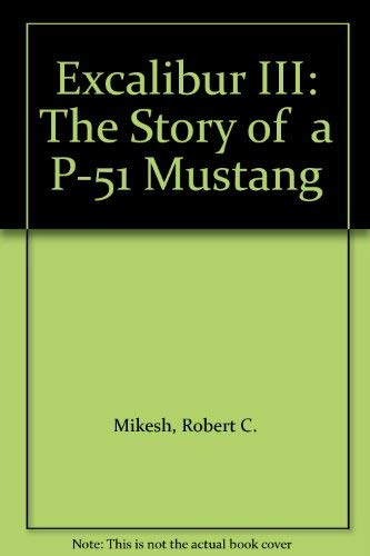 Excalibur III: The Story of  a P-51 Mustang (0788152696) by Mikesh, Robert C.