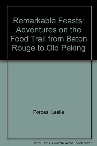 9780788152757: Remarkable Feasts: Adventures on the Food Trail from Baton Rouge to Old Peking