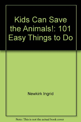 Kids Can Save the Animals!: 101 Easy Things to Do (0788153447) by Ingrid Newkirk