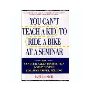 9780788153594: You Can't Teach a Kid to Ride a Bike at a Seminar: The Sandler Sales Institute's 7-Step System for Successful Selling