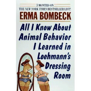 9780788153990: All I Know About Animal Behavior I Learned in Loehmann's Dressing Room