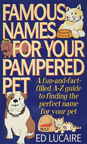 9780788154003: Famous Names for Your Pampered Pet: A Fun-& -Fact Filled A-Z Guide to Finding the Perfect Name for Your Pet