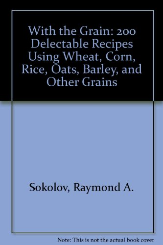 9780788155499: With the Grain: 200 Delectable Recipes Using Wheat, Corn, Rice, Oats, Barley, and Other Grains