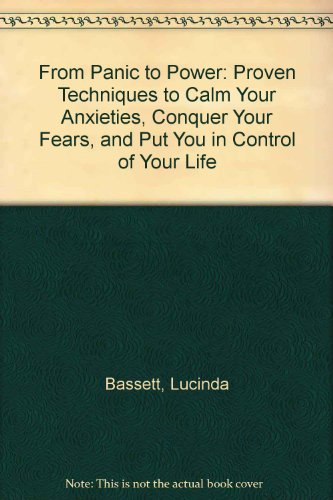 9780788155697: From Panic to Power: Proven Techniques to Calm Your Anxieties, Conquer Your Fears, and Put You in Control of Your Life
