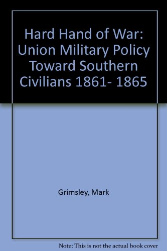 9780788155802: Hard Hand of War: Union Military Policy Toward Southern Civilians 1861- 1865