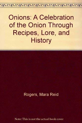 9780788156212: Onions: A Celebration of the Onion Through Recipes, Lore, and History