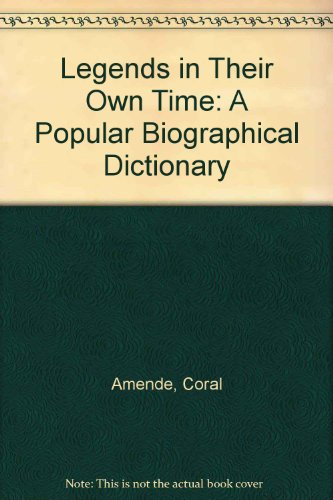 9780788157462: Legends in Their Own Time: A Popular Biographical Dictionary