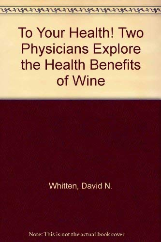 9780788157769: To Your Health! Two Physicians Explore the Health Benefits of Wine