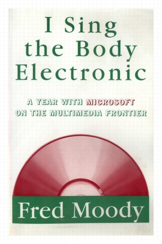 9780788157936: I Sing the Body Electronic: A Year With Microsoft on the Multimedia Frontier