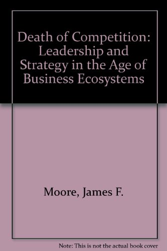 9780788158001: Death of Competition: Leadership and Strategy in the Age of Business Ecosystems