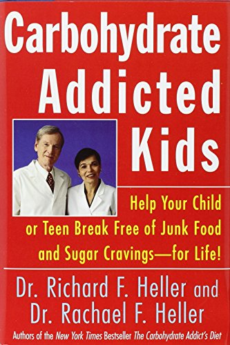 9780788158117: Carbohydrate Addicted Kids: Help Your Child or Teen Break Free of Junk Food and Sugar Cravings -- For Life