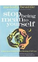 Stop Being Mean to Yourself: A Story About Finding the True Meaning of Self-Love (0788158252) by Melody Beattie