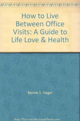 9780788158315: How to Live Between Office Visits: A Guide to Life, Love & Health