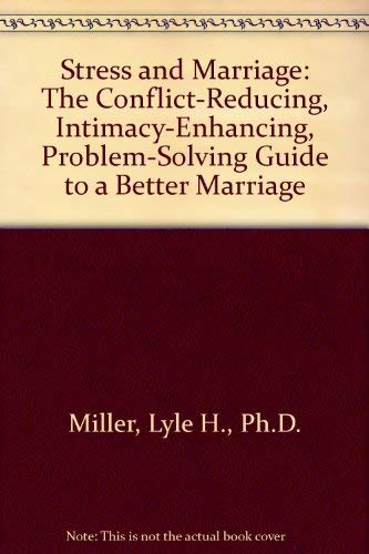 Stress and Marriage: The Conflict-Reducing, Intimacy-Enhancing, Problem-Solving: Lyle H., Ph.D.