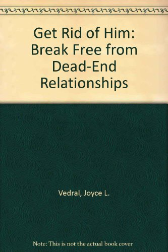 9780788158636: Get Rid of Him: Break Free from Dead-End Relationships