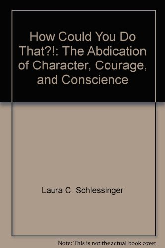 9780788159091: How Could You Do That?!: The Abdication of Character, Courage, and Conscience