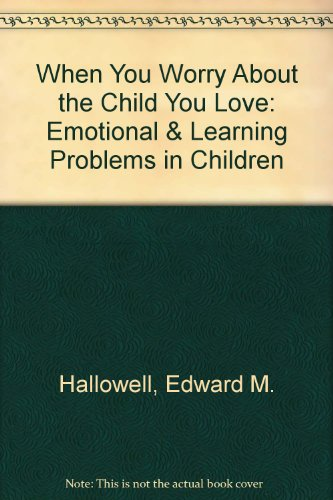9780788160004: When You Worry About the Child You Love: Emotional & Learning Problems in Children