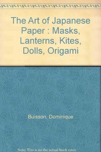 9780788160592: The Art of Japanese Paper : Masks, Lanterns, Kites, Dolls, Origami