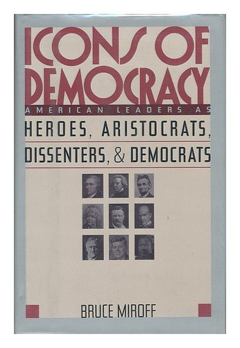 9780788160707: Icons of Democracy: American Leaders As Heroes, Aristocrats, Dissenters, and Democrats