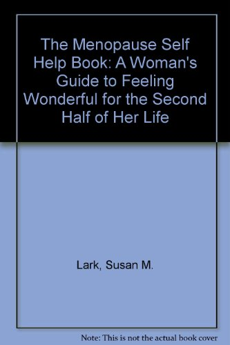 9780788160745: The Menopause Self Help Book: A Woman's Guide to Feeling Wonderful for the Second Half of Her Life