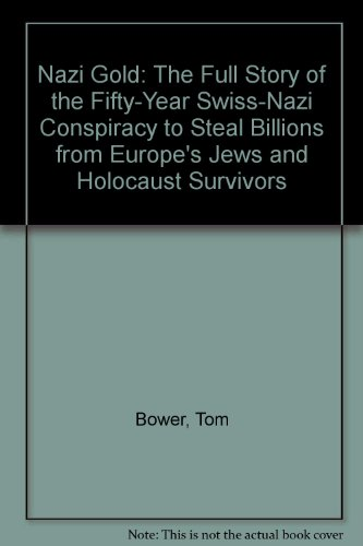 9780788160806: Nazi Gold: The Full Story of the Fifty-Year Swiss-Nazi Conspiracy to Steal Billions from Europe's Jews and Holocaust Survivors