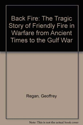 9780788161216: Back Fire: The Tragic Story of Friendly Fire in Warfare from Ancient Times to the Gulf War