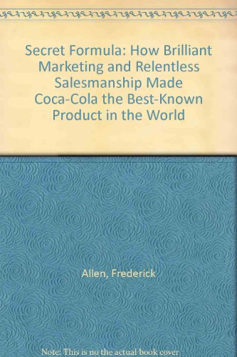 9780788161537: Secret Formula: How Brilliant Marketing and Relentless Salesmanship Made Coca-Cola the Best-Known Product in the World