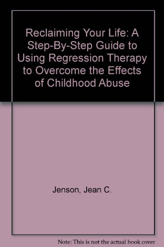 9780788163081: Reclaiming Your Life: A Step-by-Step Guide to Using Regression Therapy to Overcome the Effects of Childhood Abuse