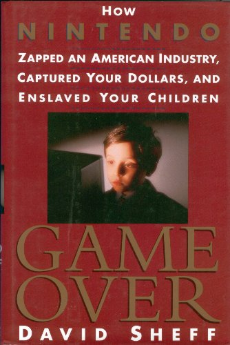 9780788163203: Game over: How Nintendo Zapped an American Industry, Captured Your Dollars, & Enslaved Your Children