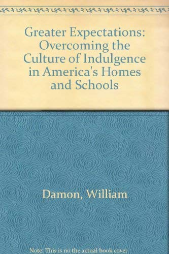 9780788166112: Greater Expectations: Overcoming the Culture of Indulgence in America's Homes and Schools