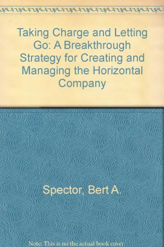 9780788166433: Taking Charge and Letting Go: A Breakthrough Strategy for Creating and Managing the Horizontal Company