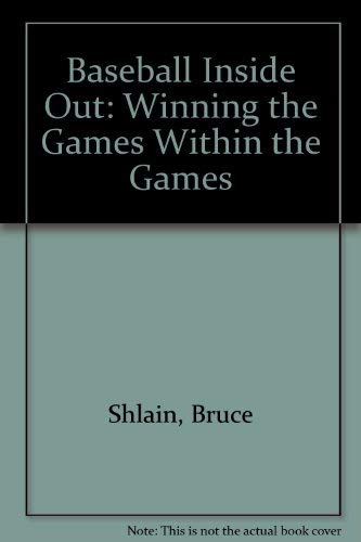 Baseball Inside Out: Winning the Games Within the Games: Shlain, Bruce