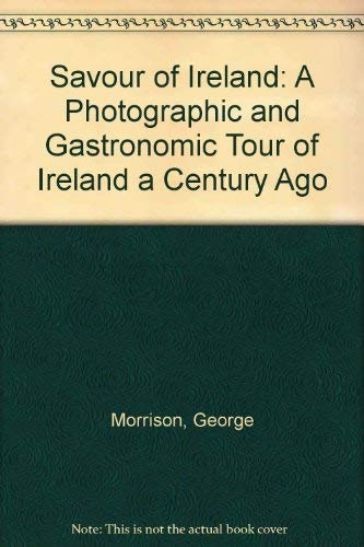 Savour of Ireland: A Photographic and Gastronomic Tour of Ireland a Century Ago (0788166697) by George Morrison