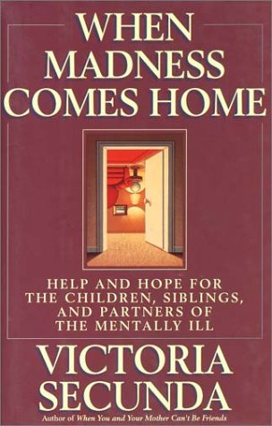 9780788167027: When Madness Comes Home: Help and Hope for the Children, Siblings, and Partners of the Mentally Ill