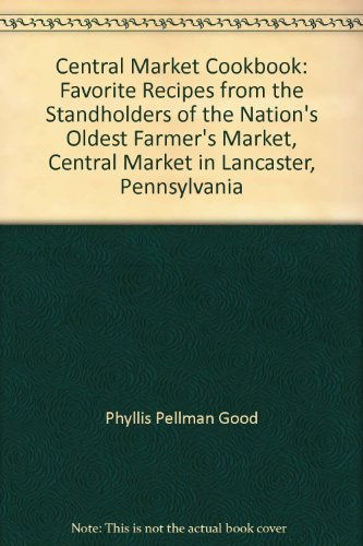 9780788167195: Central Market Cookbook: Favorite Recipes from the Standholders of the Nation's Oldest Farmer's Market, Central Market in Lancaster, Pennsylvania