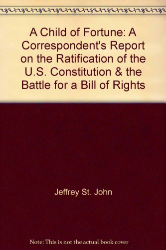9780788167232: Child of Fortune: A Correspondent's Report on the Ratification of the U.S. Constitution & the Battle for a Bill of Rights
