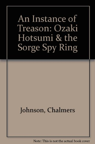 An Instance of Treason: Ozaki Hotsumi & the Sorge Spy Ring (0788167480) by Chalmers Johnson