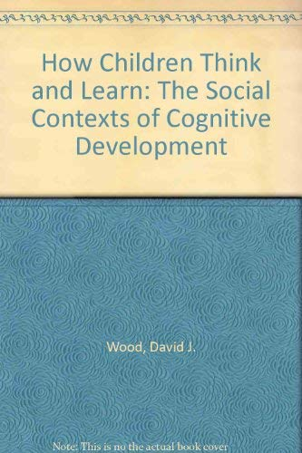 9780788167553: How Children Think and Learn: The Social Contexts of Cognitive Development