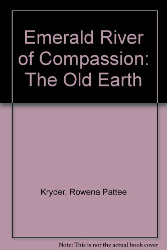 9780788167720: Emerald River of Compassion: The Old Earth