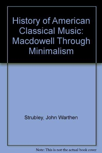 9780788167997: History of American Classical Music: Macdowell Through Minimalism