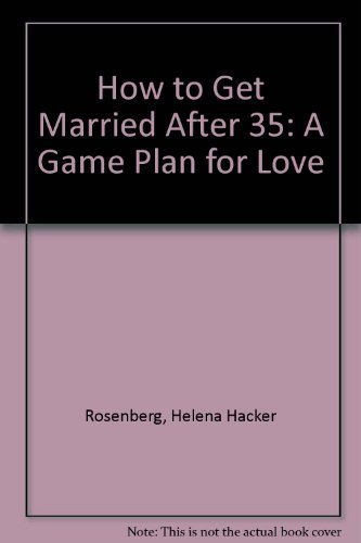 9780788168710: How to Get Married After 35: A Game Plan for Love