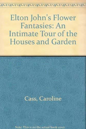 Elton John's Flower Fantasies: An Intimate Tour of the Houses and Garden: Cass, Caroline